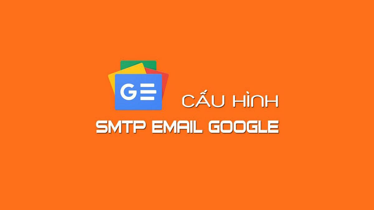 Cấu hình SMTP Google